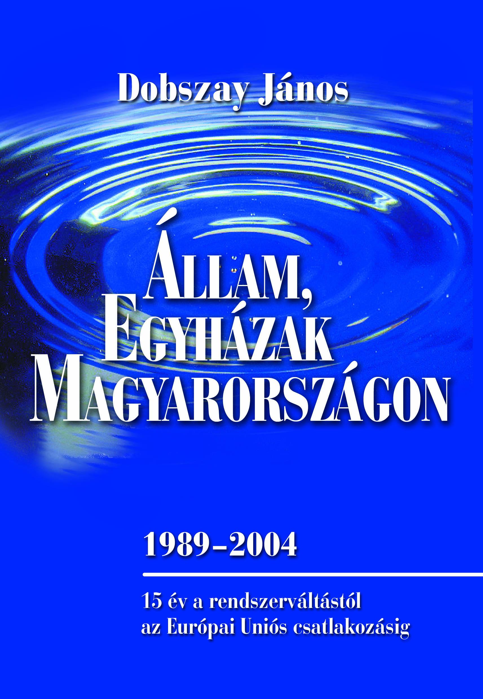 Dobszay János: Állam, egyházak Magyarországon 1989-2004