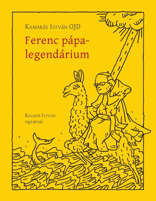 Kamarás István OJD: Ferenc pápa-legendárium