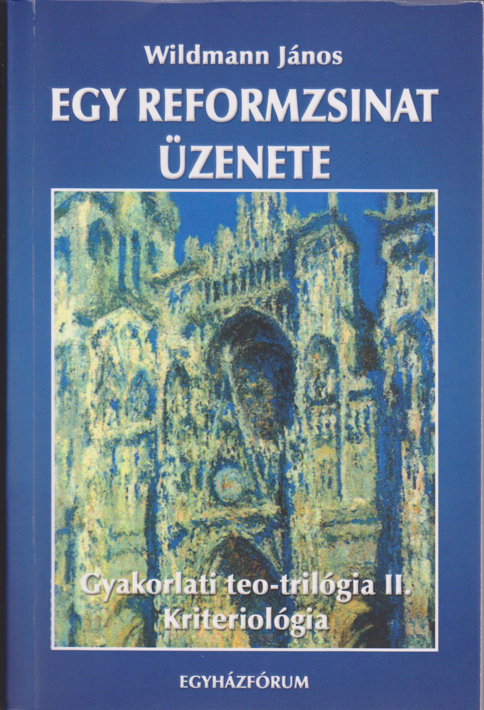 Wildmann János: Egy reformzsinat üzenete - Gyakorlati teo-trilógia II. Kriteriológia